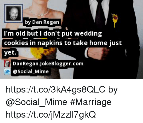 Cookies Marriage And Memes By Dan Regan I M Old But