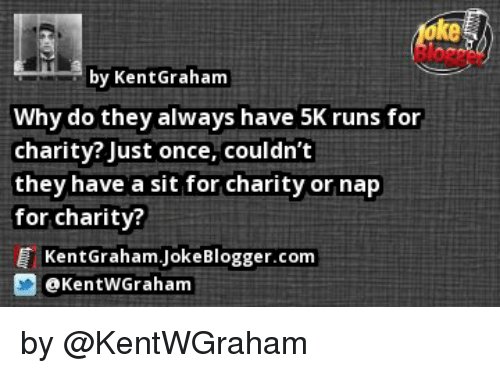 Memes Run And Running By Kent Graham Why Do They Always Have 5K