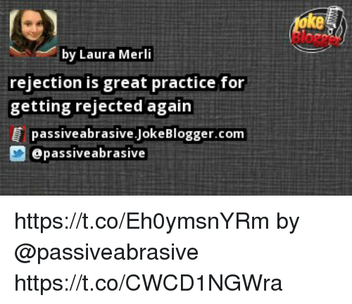 By Laura Merli Rejection Is Great Practice For Getting Rejected