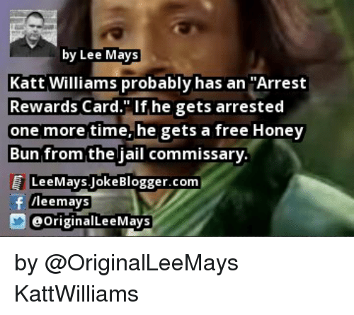By Lee Mays Katt Williams Probably Has an Arrest Rewards Card if He
