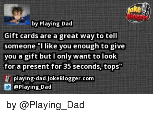 By Playing Dad Gift Cards Are A Great Way To Tell Someone I Like You