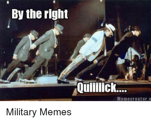 Meme, Memes, and Military: By the right  Quilllick  Memecreater.o Military Memes