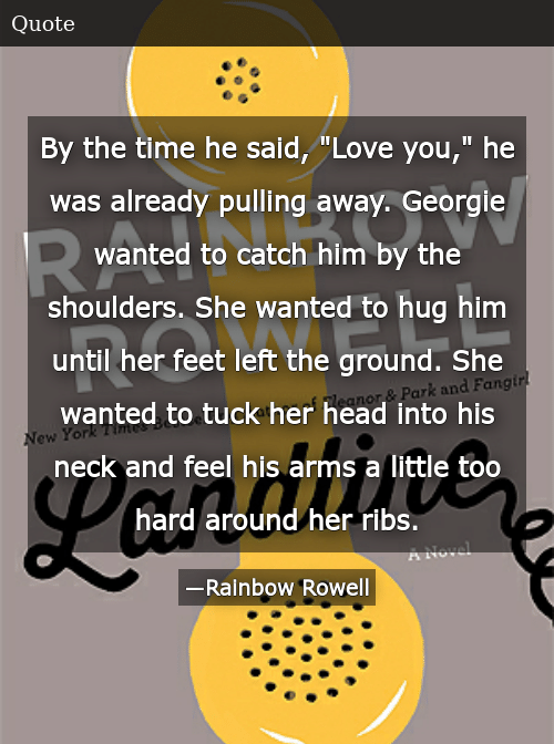 By the Time He Said Love You He Was Already Pulling Away Georgie