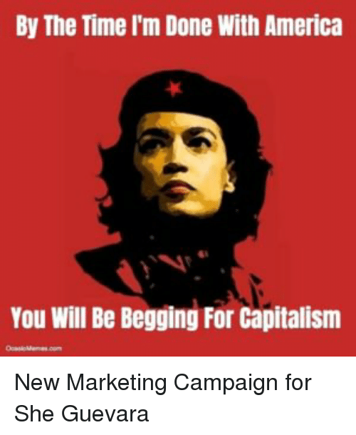 America, Capitalism, and Time: By The Time I'm Done With America  41  You Will Be Begging For Capitalism New Marketing Campaign for She Guevara