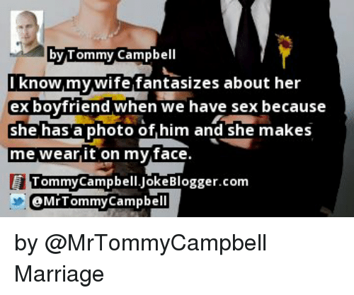 By Tommy Campbell Know My Wife Fantasizes About Her Ex