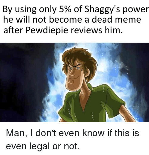 By Using Only 5 Of Shaggy S Power He Will Not Become A Dead Meme