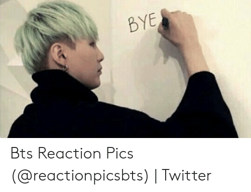 BYE Bts Reaction Pics | Twitter | Twitter Meme on ME ME