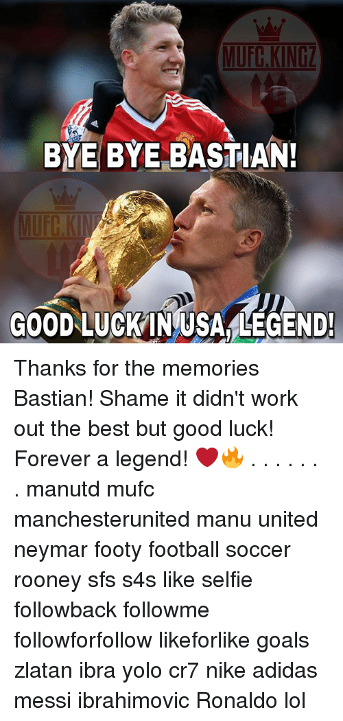 Memes, 🤖, and Usa: BYE BYE BASTIAN!  GOODLUCK IN USA END! Thanks for the memories Bastian! Shame it didn't work out the best but good luck! Forever a legend! ❤🔥 . . . . . . . manutd mufc manchesterunited manu united neymar footy football soccer rooney sfs s4s like selfie followback followme followforfollow likeforlike goals zlatan ibra yolo cr7 nike adidas messi ibrahimovic Ronaldo lol