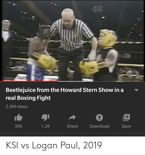 C 2 Beetlejuice From The Howard Stern Show In A Real Boxing Fight 26m Views Download 30k 12k Share Save Ksi Vs Logan Paul 2019 Boxing Meme On Me Me