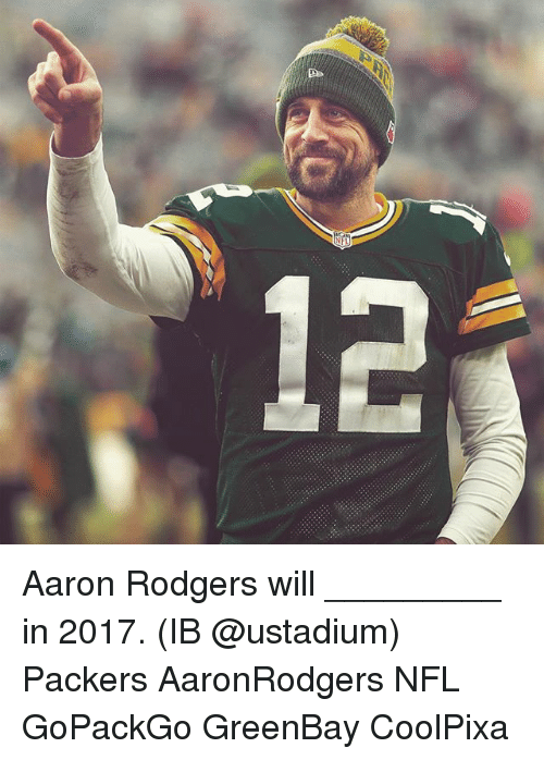 c aaron rodgers will in 2017 ib ustadium packers 18998051 ✅ 25 best memes about greenbay greenbay memes