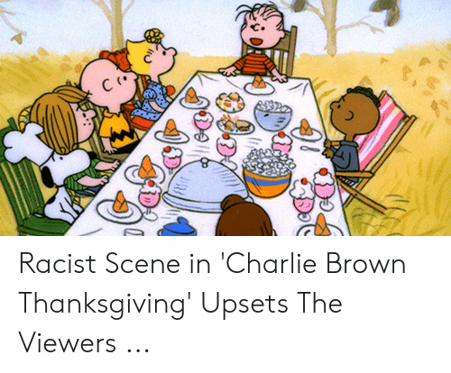 C Do Racist Scene In Charlie Brown Thanksgiving Upsets The Viewers Charlie Meme On Me Me