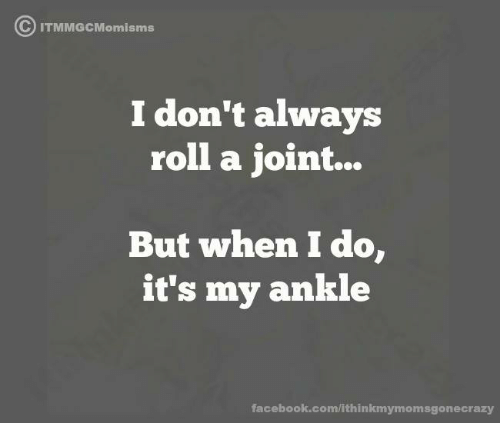 c it i dont always roll a joint but when 8382745 c it i don't always roll a joint but when i do it's my ankle