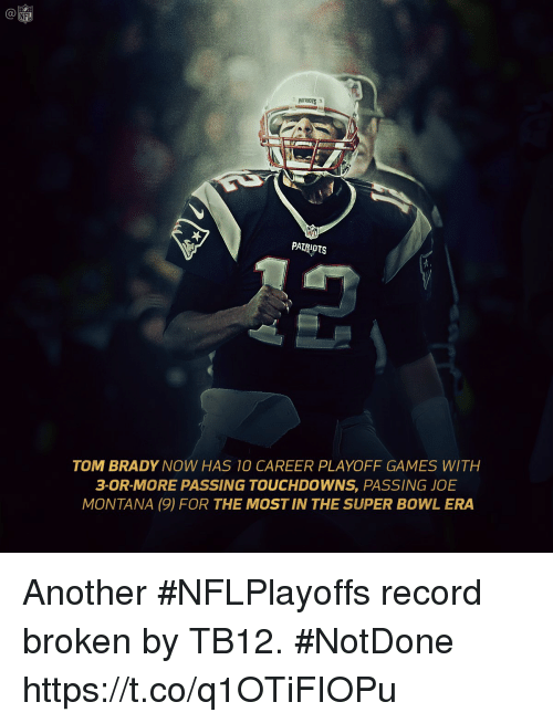 Memes, Nfl, and Patriotic: C@  NFL  PATRIOTS  NFL  PAIRAOTS  TOM BRADY NOW HAS 10 CAREER PLAYOFF GAMES WITH  3-0R-MORE PASSING TOUCHDOWNS, PASSING JOE  MONTANA (9) FOR THE MOST IN THE SUPER BOWL ERA Another #NFLPlayoffs record broken by TB12. #NotDone https://t.co/q1OTiFIOPu