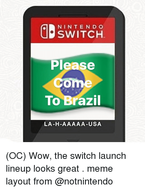 Memes Nintendo And Brazil C Switch Please Come To La
