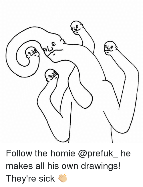 c o le 91 99 follow the homie he makes all his own drawings they re C'est Cheese homie drawings and sick c o le 91 99 follow the homie