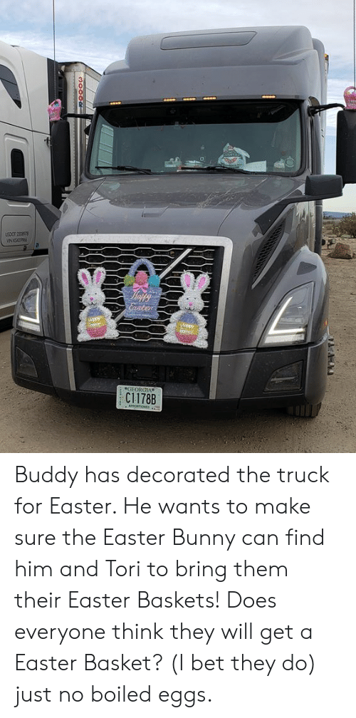 Easter, I Bet, and Memes: C1178B Buddy has decorated the truck for Easter.  He wants to make sure the Easter Bunny can find him and Tori to bring them their Easter Baskets! Does everyone think they will get a Easter Basket? (I bet they do) just no boiled eggs.