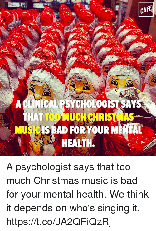 ca fe aclnicalpsychologistsays that toomuchchristmas mus isbad for your metal health a psychologist says that - Metal Christmas Music