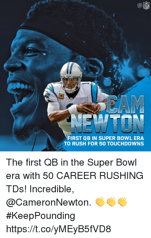 Memes, Super Bowl, and Rush: Ca  FIRST QB IN SUPER BOWL ERA  TO RUSH FOR 50 TOUCHDOWNS The first QB in the Super Bowl era with 50 CAREER RUSHING TDs!  Incredible, @CameronNewton. 👏👏👏 #KeepPounding https://t.co/yMEyB5fVD8