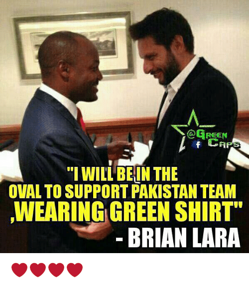 """Memes, Pakistan, and 🤖: CA  """"I WILL BE IN THE  OVAL TO SUPPORT PAKISTAN TEAM  TWEARING GREEN SHIRT""""  BRIAN LARA ❤️❤️❤️❤️"""