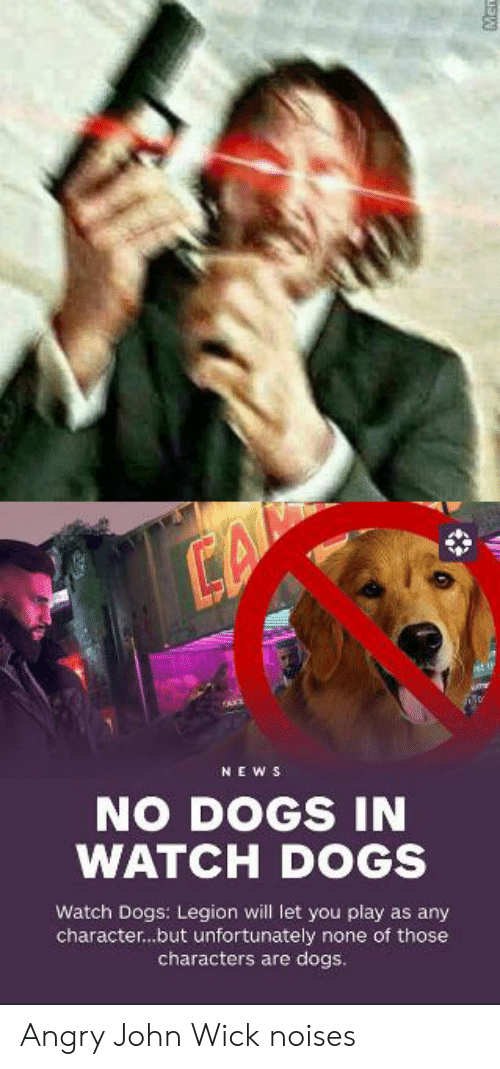 Ca News No Dogs In Watch Dogs Watch Dogs Legion Will Let You Play As Any Characterbut Unfortunately None Of Those Characters Are Dogs Angry John Wick Noises Dogs Meme On