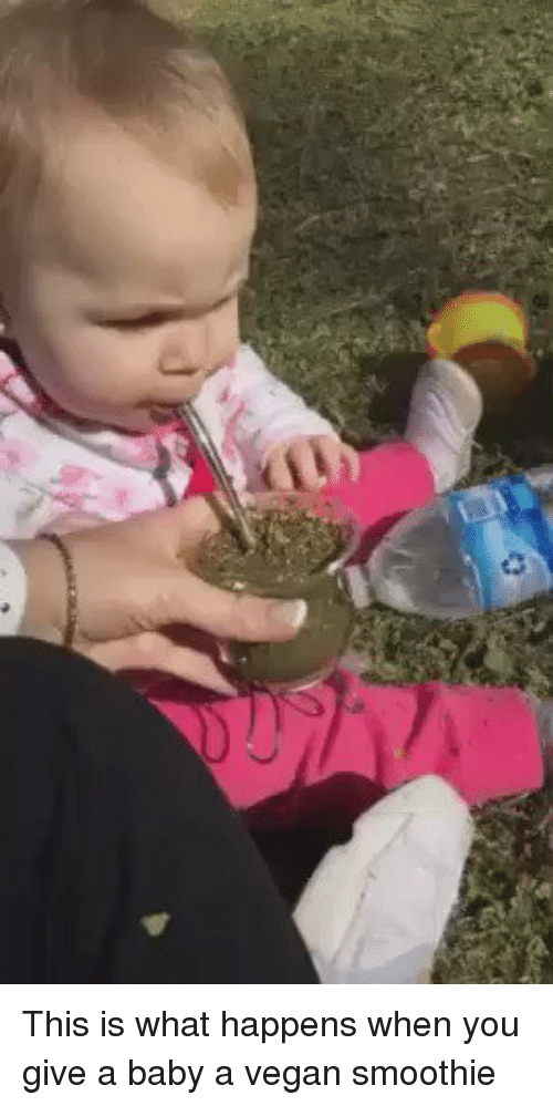 Memes, 🤖, and What's Happening: ca This is what happens when you give a baby a vegan smoothie
