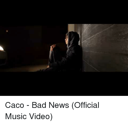 Bad, Music, and News: Caco - Bad News (Official Music Video)