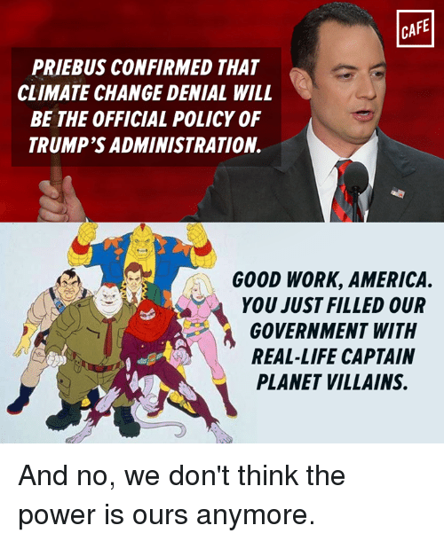 CAFE PRIEBUS CONFIRMED THAT CLIMATE CHANGE DENIAL WILL BE ...