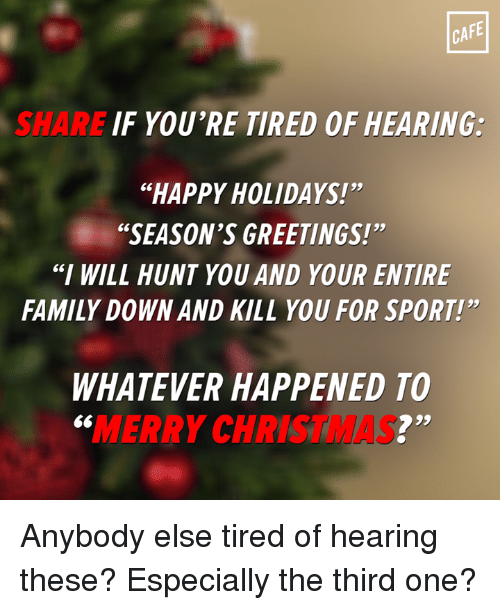 Cafe share youre tired of hearing happy holidays seasons sport memes m4hsunfo