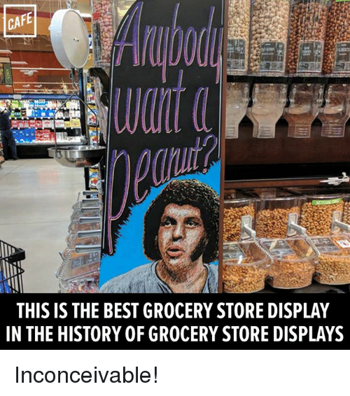 Memes, Best, and History: CAFE  THIS IS THE BEST GROCERY STORE DISPLAY  IN THE HISTORY OF GROCERY STORE DISPLAYS Inconceivable!