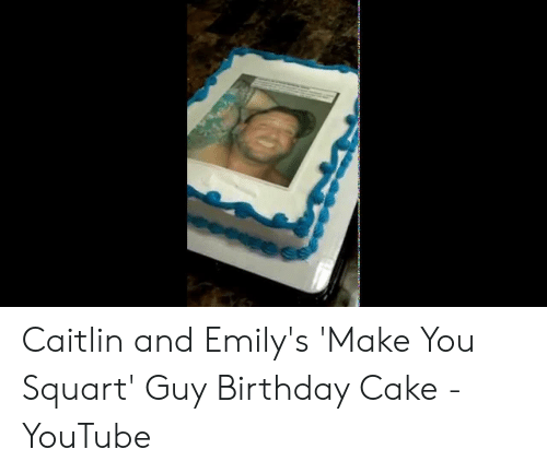 Pleasant Caitlin And Emilys Make You Squart Guy Birthday Cake Youtube Personalised Birthday Cards Beptaeletsinfo