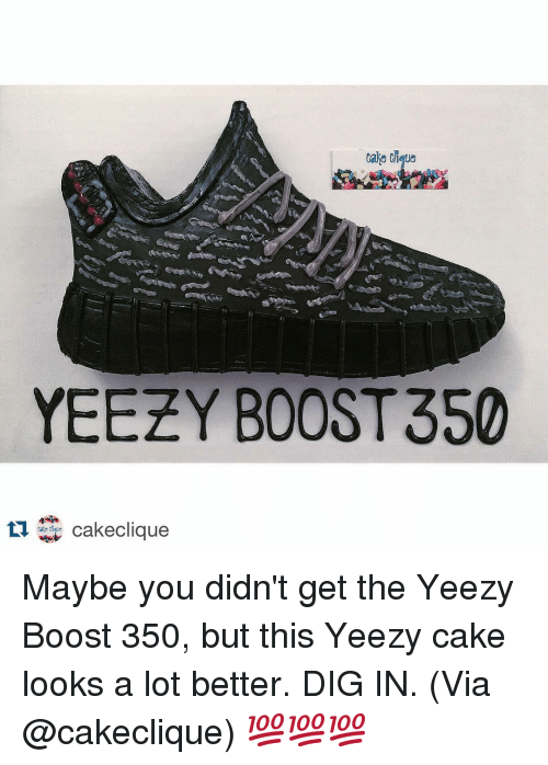 17e78a6da6e Cake Chieue YEEZY BOOST 350 Ta Cake Clique Maybe You Didn t Get the ...