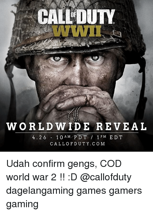 Memes, Games, and World: CALDUTY  WORLDWIDE REVEAL  4.2 6 1 0 AM PDT 1 PM EDT  M. CALL OF DUT Y. COM Udah confirm gengs, COD world war 2 !! :D @callofduty dagelangaming games gamers gaming