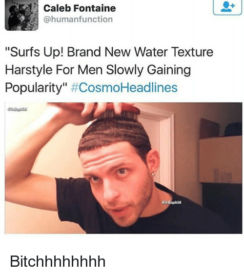 """Memes, Water, and Brand New: Caleb Fontaine  @humanfunction  """"Surfs Up! Brand New Water Texture  Harstyle For Men Slowly Gaining  Popularity  Cosmo Headlines Bitchhhhhhhh"""