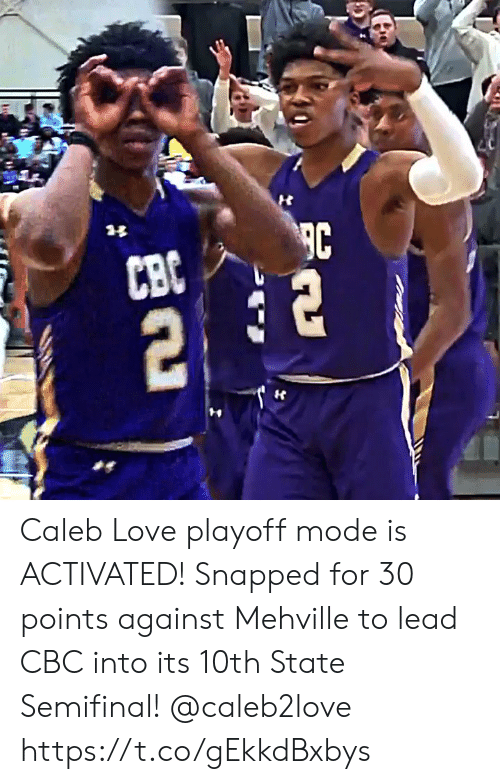 Sizzle: Caleb Love playoff mode is ACTIVATED! Snapped for 30 points against Mehville to lead CBC into its 10th State Semifinal! @caleb2love https://t.co/gEkkdBxbys