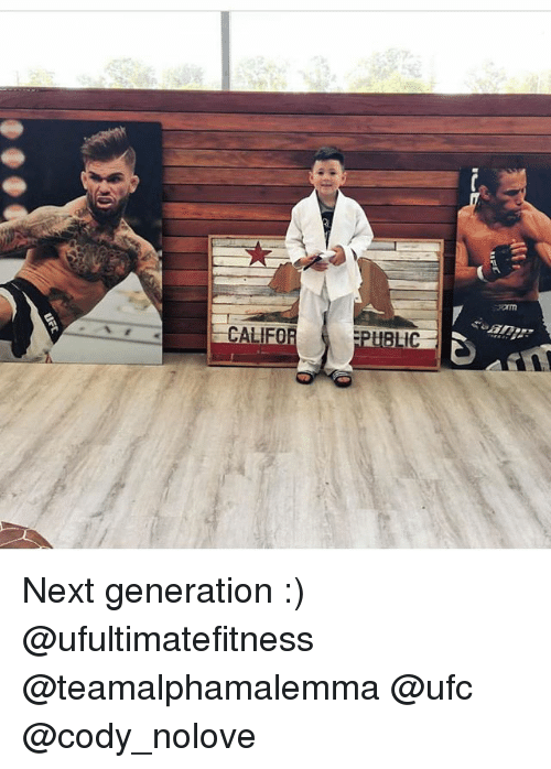 Memes, Ufc, and 🤖: CALIFO  PUBLIC Next generation :) @ufultimatefitness @teamalphamalemma @ufc @cody_nolove