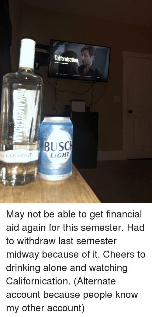 Being Alone, Drinking, and Financial Aid: Califomication  0540  22.28  Haie  COCONUT  LIGHT