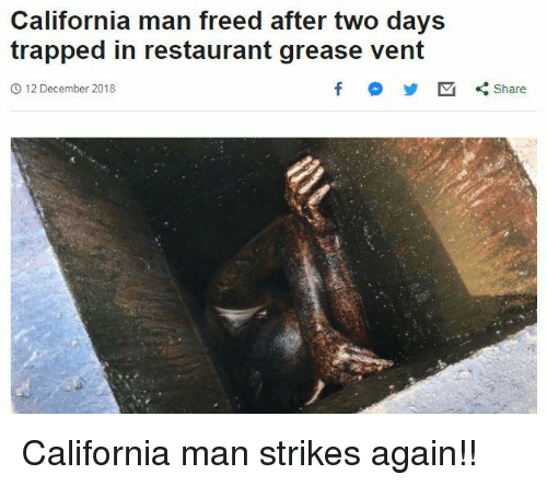 California, Grease, and Restaurant: California man freed after two days  trapped in restaurant grease vent  12 December 2018  Share