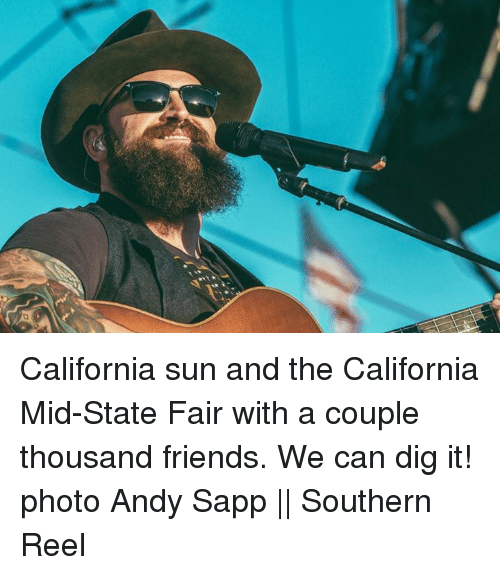 Friends, Memes, and California: California sun and the California Mid-State Fair with a couple thousand friends. We can dig it!  photo Andy Sapp || Southern Reel
