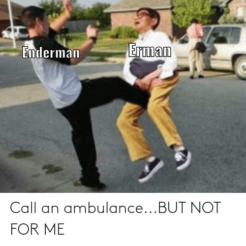 Call An Ambulancebut Not For Me Dank Meme On Me Me This will help determine the shortest. dank meme