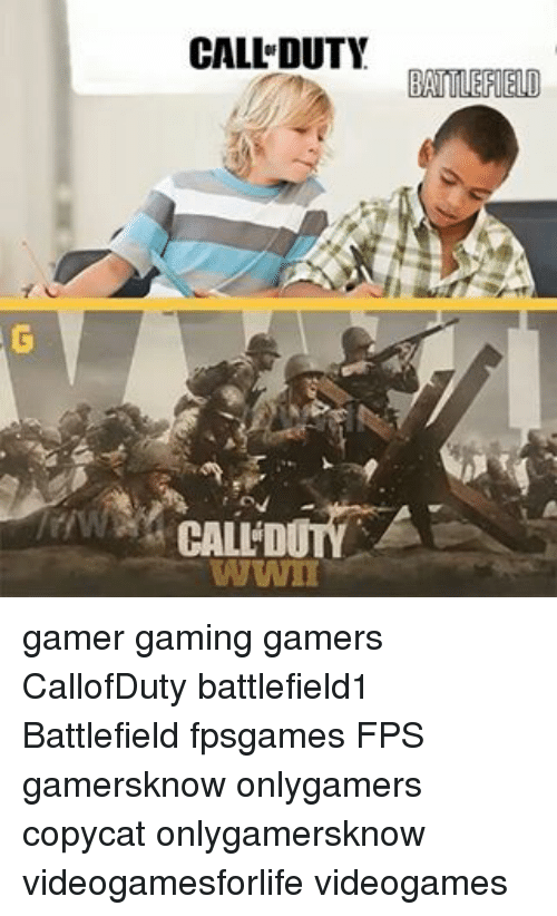 Memes, Gaming, and Battlefield: CALL DUTY  BATTLEFIELD  WWII gamer gaming gamers CallofDuty battlefield1 Battlefield fpsgames FPS gamersknow onlygamers copycat onlygamersknow videogamesforlife videogames