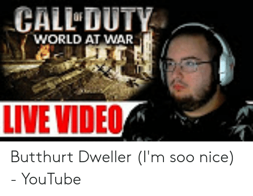 CALL DUTY WORLD AT WAR LIVE VIDEO Butthurt Dweller I'm Soo