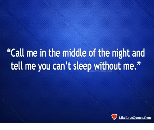 Call Me in the Middle of the Night and Tell Me You Can\'t ...