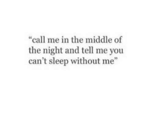"""The Middle, Sleep, and You: """"call me in the middle of  the night and tell me you  can't sleep without me"""""""