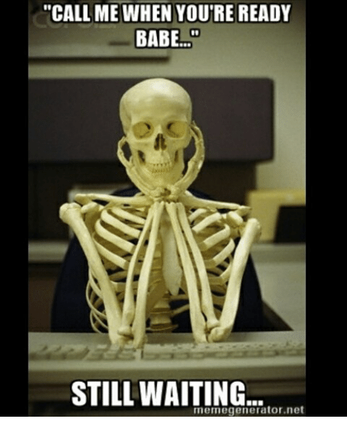 call me when youtre ready babe still waiting memegenerator net 16037161 call me when youtre ready babe still waiting memegenerator net