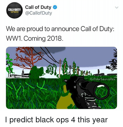 Memes, Black, and Call of Duty: Call of Duty  @CallofDuty  CALL'DUTY  WWn  We are proud to announce Call of Duty:  WW1. Coming 2018.  G:PolarSaurusRex I predict black ops 4 this year