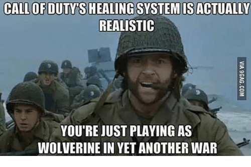 Memes, Wolverine, and 🤖: CALL OFDUTY'S HEALING SYSTEM IS ACTUALLY  REALISTIC  YOU'RE JUST PLAYING AS  WOLVERINE IN YET ANOTHER WAR