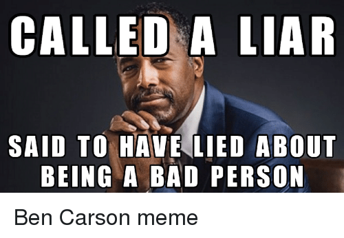 called a liar said to have lied about being a 2564890 ✅ 25 best memes about ben carson meme ben carson memes,Funny Ben Carson Memes