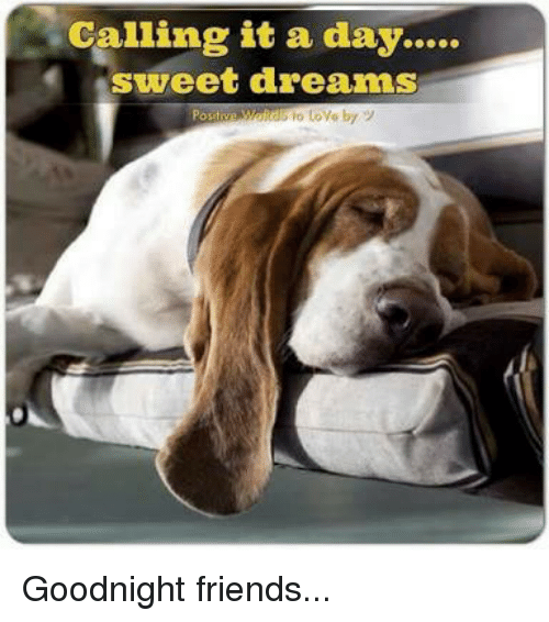 calling it a day sweet dreams goodnight friends 32109571 calling it a day sweet dreams goodnight friends friends meme on me me