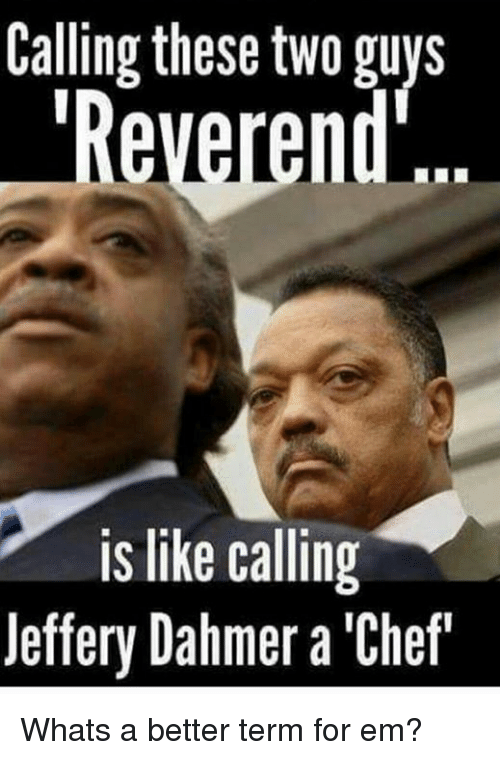 calling these two guys reverend is like calling jeffery dahmer 21721845 ✅ 25 best memes about reverend reverend memes