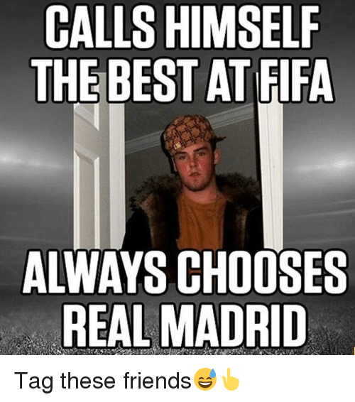 calls himself the best at fifa always chooses real madrid 7463554 calls himself the best at fifa always chooses real madrid tag